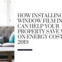 How Installing Window Film in Austin Can Help Your Property Save Money on Energy Costs in 2019