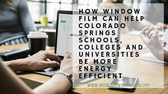 How Window Film Can Help Colorado Springs Schools, Colleges and Universities Be More Energy Efficient