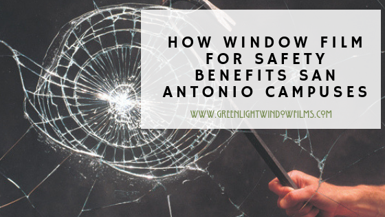 How Window Film For Safety Benefits San Antonio Campuses