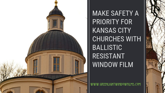Make Safety A Priority for Kansas City Churches with Ballistic Resistant Window Film