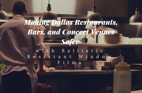 Making Dallas Restaurants, Bars, and Concert Venues Safer with Ballistic Resistant Window Film