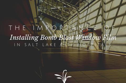 The Importance of Installing Bomb Blast Window Film in Salt Lake City Hospitals
