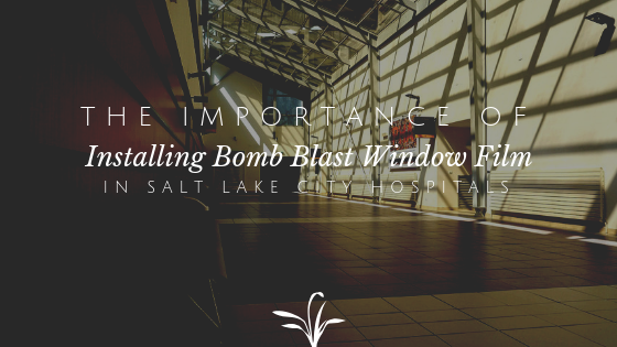 The Importance of Installing Bomb Blast Window Film in Salt Lake City Hospitals