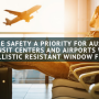 Make Safety a Priority for Austin Transit Centers and Airports with Ballistic Resistant Window Film