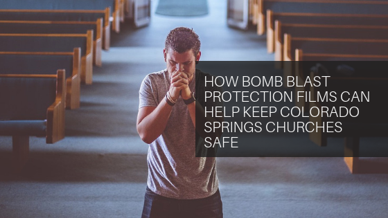How Bomb Blast Protection Films Can Help Keep Colorado Springs Churches Safe
