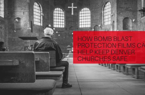 How Bomb Blast Protection Films Can Help Keep Denver Churches Safe