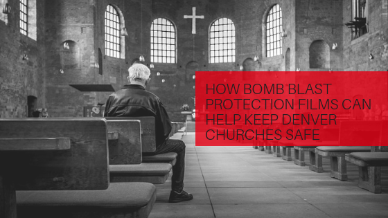 How Bomb Blast Protection Films Can Help Keep Denver Churches Safe