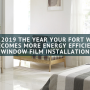 Make 2019 the Year Your Fort Worth Home Becomes More Energy Efficient with Window Film Installation