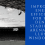 Improving Energy Efficiency for Your Denver Stadium or Arena with LLumar Window Film