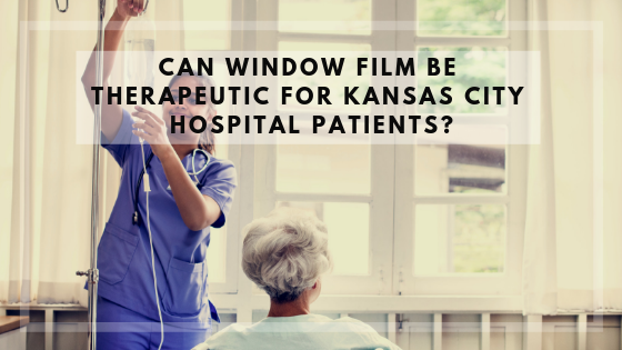 Can Window Film Be Therapeutic for Kansas City Hospital Patients?