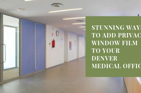 Stunning Ways to Add Privacy Window Film to Your Denver Medical Office