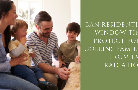 Can Residential Window Tint Protect Fort Collins Families from EMF Radiation?