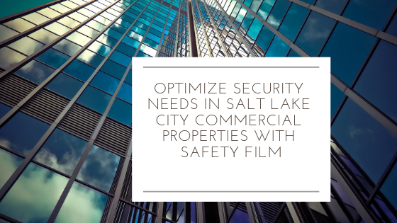 Optimize Security Needs in Salt Lake City Commercial Properties with Safety Film