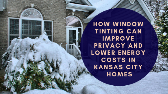 How Window Tinting Can Improve Privacy and Lower Energy Costs in Kansas City Homes