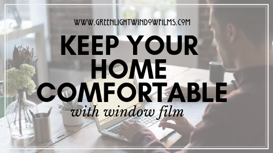 3 Ways Residential Window Film Can Keep You Denver Home Comfortable