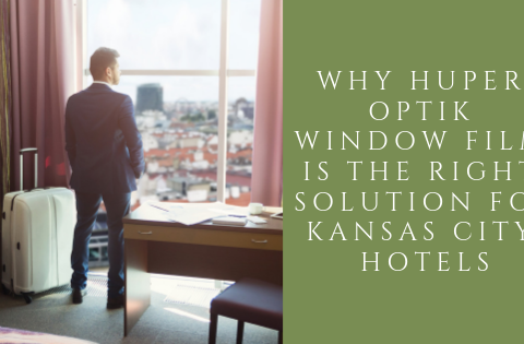 Why Huper Optik Window Film Is the Right Solution for Kansas City Hotels