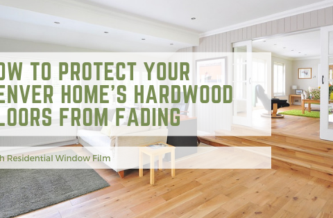 How To Protect Your  Denver Home's Hardwood Floors from Fading with Residential Window Film