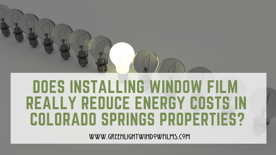 Does Installing WIndow FIlm Really Reduce Energy Costs in Colorado Springs?