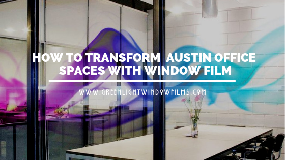 How To Transform Your Austin Office With Decorative Window Film