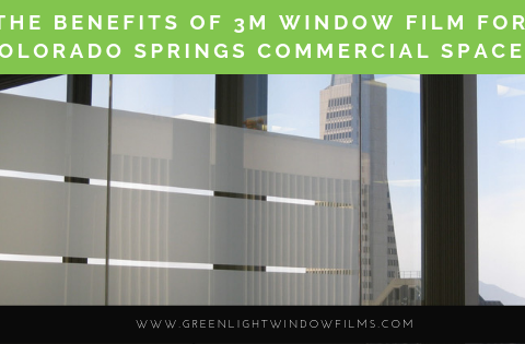 Benefits of 3M Window Film for Colorado Springs Commercial Properties