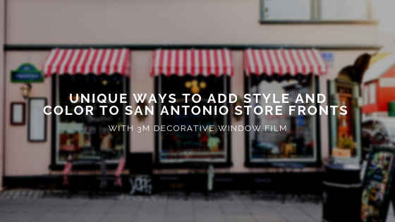 Unique Ways to Add Style and Color to San Antonio Store Fronts with 3M Decorative Window Film