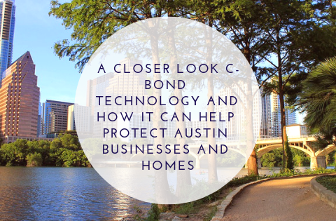A Closer Look C-Bond Technology and How it Can Help Protect Austin Businesses and Homes