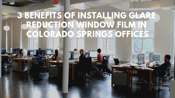 3 Benefits of Installing Glare Reduction Window Film in Colorado Springs Offices