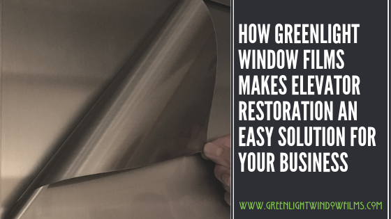 How Greenlight Window Films Makes Elevator Restoration An Easy Solution for Your Business
