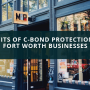 Benefits of C-Bond Protection for Fort Worth Businesses