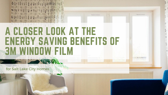 A Closer Look at the Energy Saving Benefits of 3M Window Film for Salt Lake City Homes