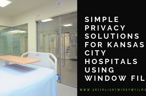 Simple Window Film Privacy Solutions For Kansas City Hospitals With Window Film