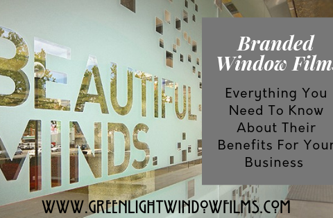 Everything You Need To Know About The Benefits of Branded Window Film