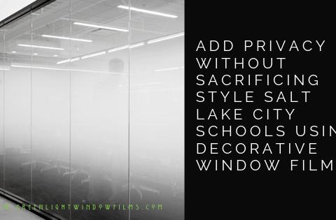 Add Privacy without Sacrificing Style Salt Lake City Schools Using Decorative Window Film