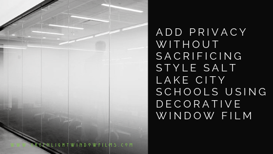 Add Privacy without Sacrificing Style Salt Lake City Schools Using Decorative Window Film