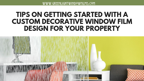 Tips on Getting Started with a Custom Decorative Window Film Design