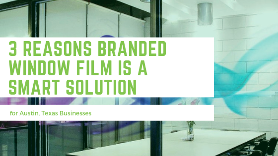 3 Reasons Branded Window Film is a Smart Solution for Austin Businesses