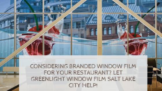 Considering Branded Window Film for Your Restaurant? Let GreenLight Window Film Salt Lake City Help!
