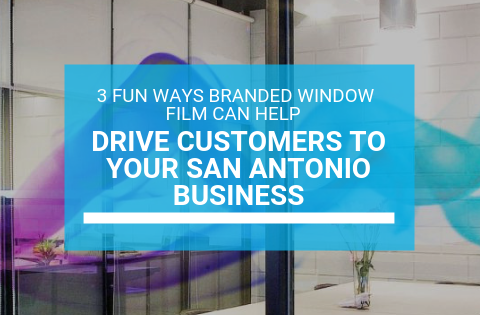 3 Fun Ways Branded Window Film Can Help Drive Customers to Your San Antonio Business
