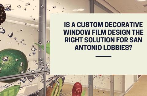 Is a Custom Decorative Window Film Design the Right Solution for San Antonio Lobbies?