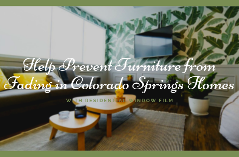 Help Prevent Furniture from Fading In Colorado Springs Homes with Residential Window Film