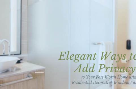 Elegant Ways to Add Privacy to Your Fort Worth Home using Residential Decorative Window Film