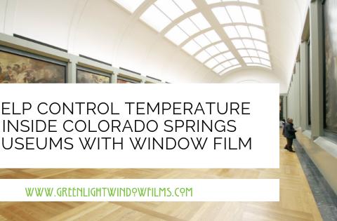 Help Control Temperature inside Colorado Springs Museums with Window Film