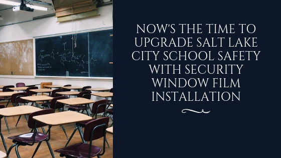 Now's the Time to Upgrade Salt Lake City School Safety with Security Window Film Installation