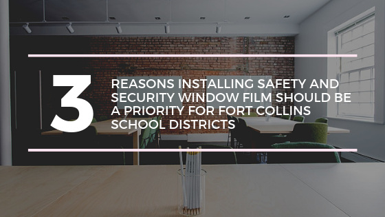 3 Reasons Installing Safety and Security Window Film Should Be a Priority for Northern Colorado School Districts