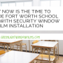Now's The Time To Upgrade Fort Worth School Safety With Security Window Film Installation