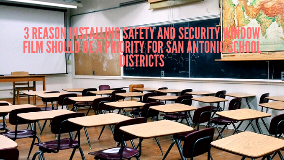 3 Reason Installing Safety and Security Window Film Should Be a Priority for San Antonio School Districts