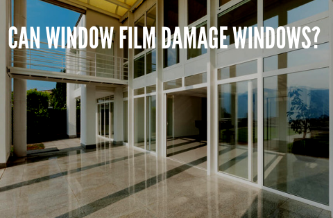 Can Window Film Damage Windows?