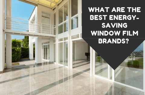 What Are the Best Energy-Saving Window Film Brands?