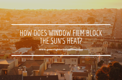 How Does Window Film Block the Sun's Heat?