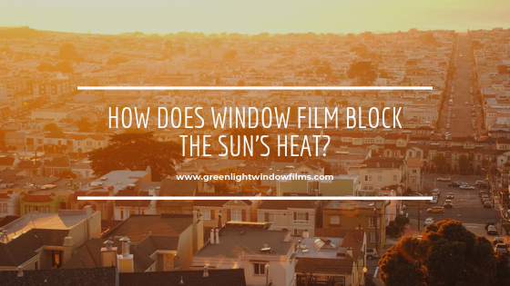 How Does Window Film Block the Sun's Heat?